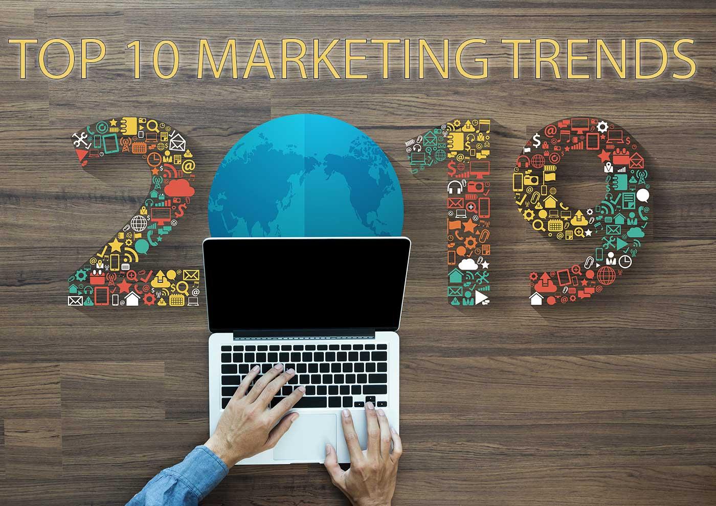 Top 10 Marketing Trends In 2019